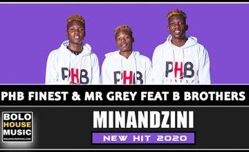 PHB Finest & Mr Grey - Minandzini Ft B Brothers