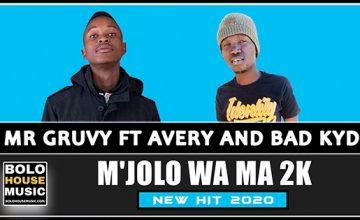 Mr Gruvy - M'jolo Wa Ma 2K FT Avery x Bad Kyd