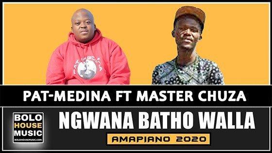 Pat Medina - Ngwana Batho Walla feat Master Chuza