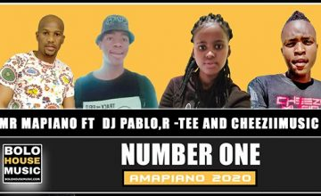 Mr Mapiano - Number One ft DJ Pablo x R -Tee & Cheeziimusic