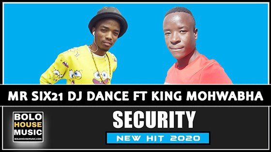 Mr Six21 DJ Dance - Security Feat King Mohwabha