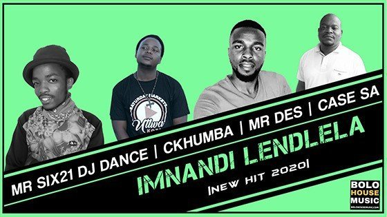 Photo of Imnandi Lendlela – Mr Six21 DJ Dance x Ckhumba x Mr Des x Case SA