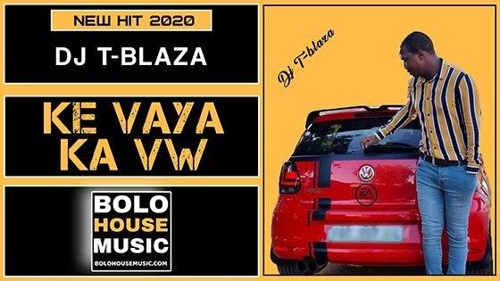 DJ T Blaza - Ke Vaya Ka VW