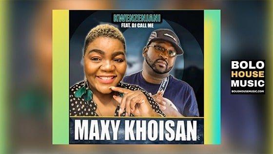 Maxy Khoisan - Kwenzenjani Feat DJ Call Me