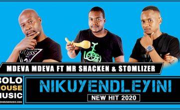 Mdeva Mdeva - Nikuyendleyini Ft Mr Shacken x Stormlyzer