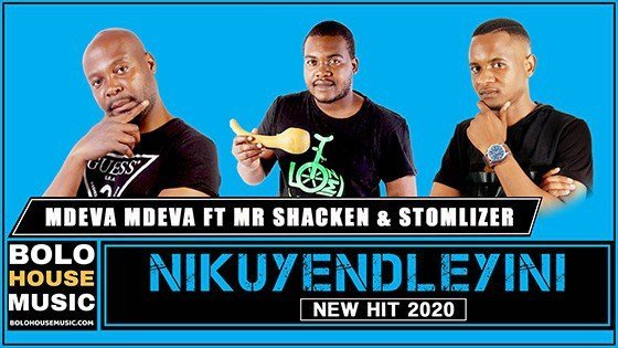 Mdeva Mdeva - Nikuyendleyini Ft Mr Shacken x Stormlyzer