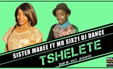 Sister Mabee - Tshelete Feat Mr Six21 DJ Dance
