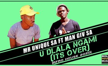 Mr Unique SA - U Dlala Ngami (It's Over) Ft Man Giv SA