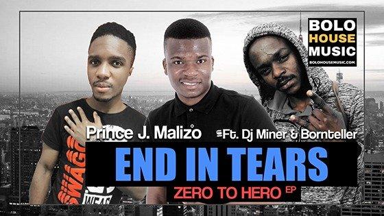 Prince J.Malizo - End In Tears Ft DJ Miner & Bornteller