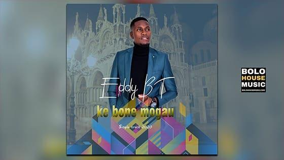 Eddy BT - Ke Bone Mogau