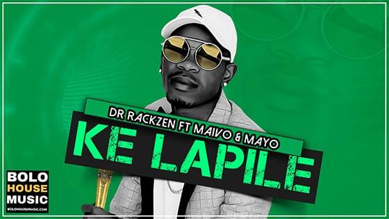 Dr Rackzen - Ke Lapile Ft_Maivo & Mayo