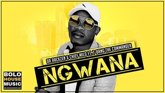 Dr Rackzen & Chief Milo - Ngwana ft T-Bang The Commander
