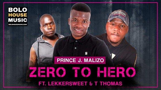 Prince J.Malizo - Zero to Hero Ft Lekkersweet & TThomas