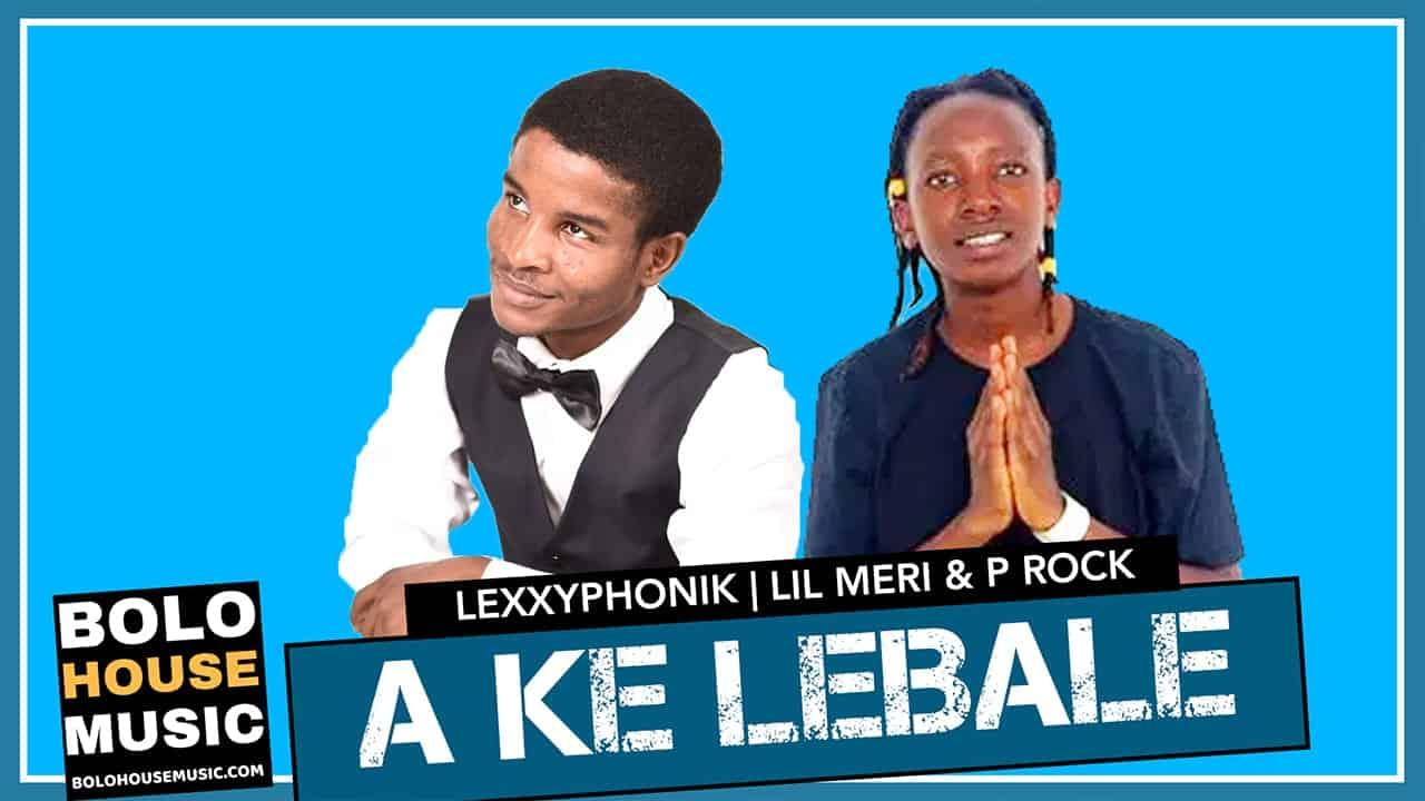 Lexxyphonik x Lil Meri & P Rock - A Ke Lebale