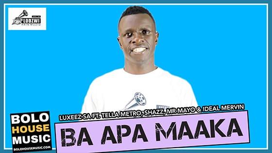 Luxeez SA - Ba Apa Maaka Ft Tella Metro, Shazz, Mr Mayo & Ideal Mervin