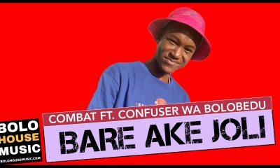 Combat - Bare Ake Joli Feat. Confuser wa Bolobedu