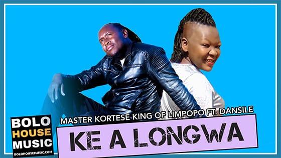 Master Kortese King Of Limpopo - Ke a Longwa Ft Dansile