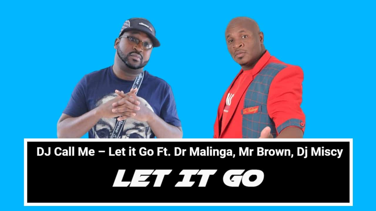 DJ Call Me – Let it Go Ft. Dr Malinga, Mr Brown, Dj Miscy
