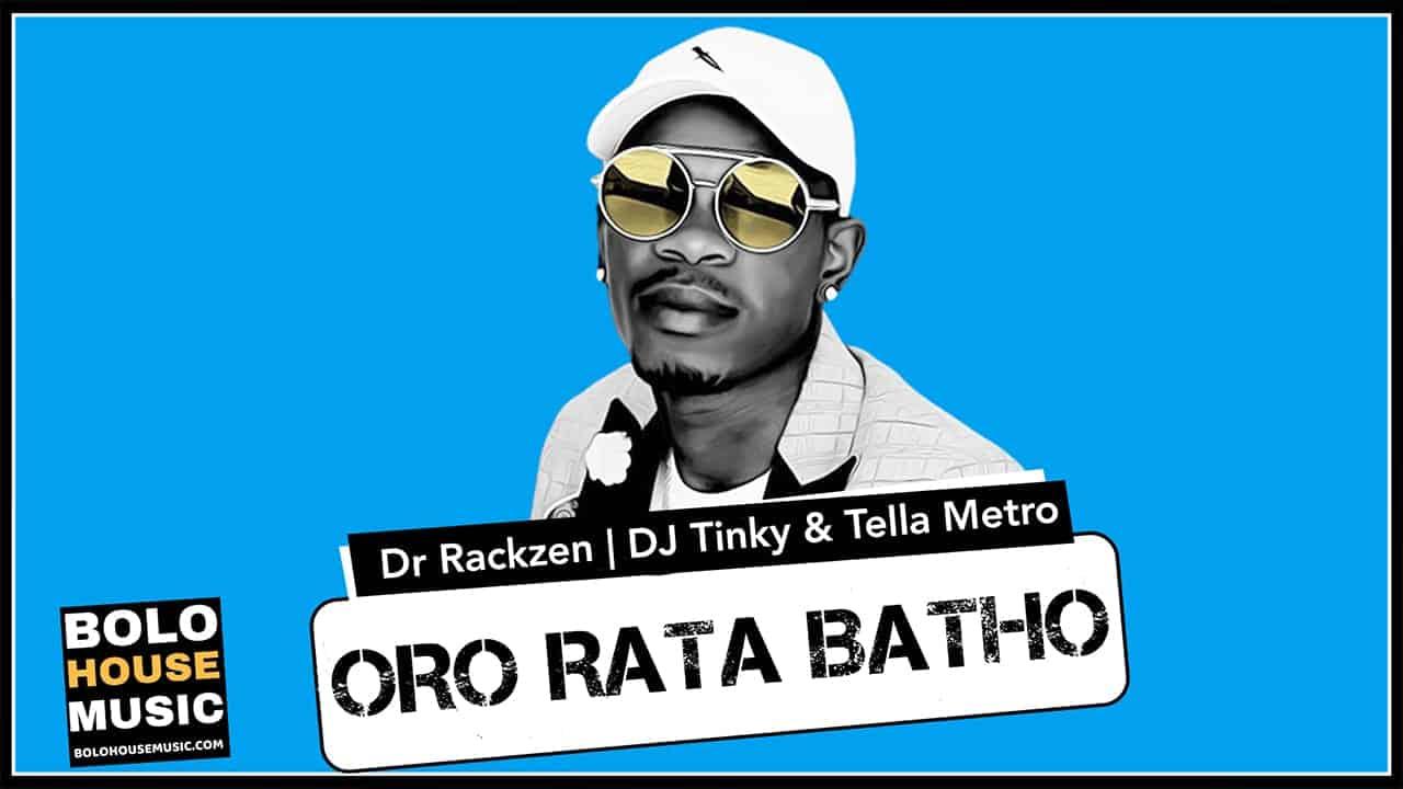 Dr Rackzen x DJ Tinky & Tella Metro - Oro rata Batho