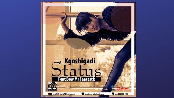 Kgoshigadi - Status Feat. Bow Mr fantastic