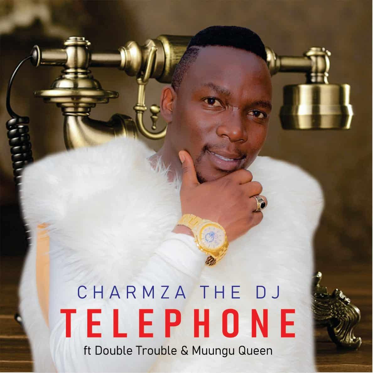 Charmza The DJ - Telephone ft Double Trouble & Muungu Queen
