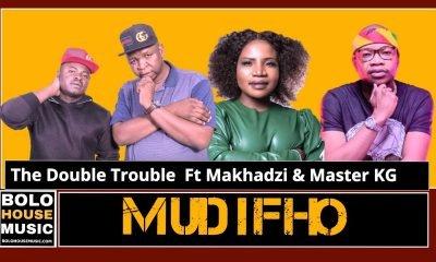 The Double Trouble - Mudifho ft Makhadzi & Master KG