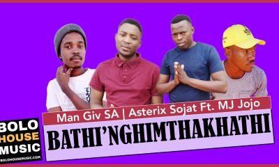 Man Giv SA x Asterix Sojat - Bathi'Nghimthakhathi Ft Mj Jojo