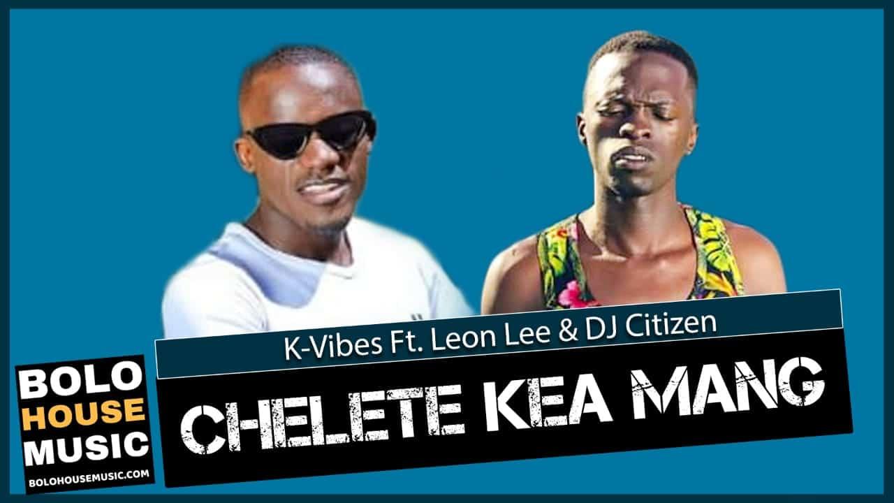 K-Vibes - Chelete Kea Mang Ft. Leon Lee & DJ Citizen