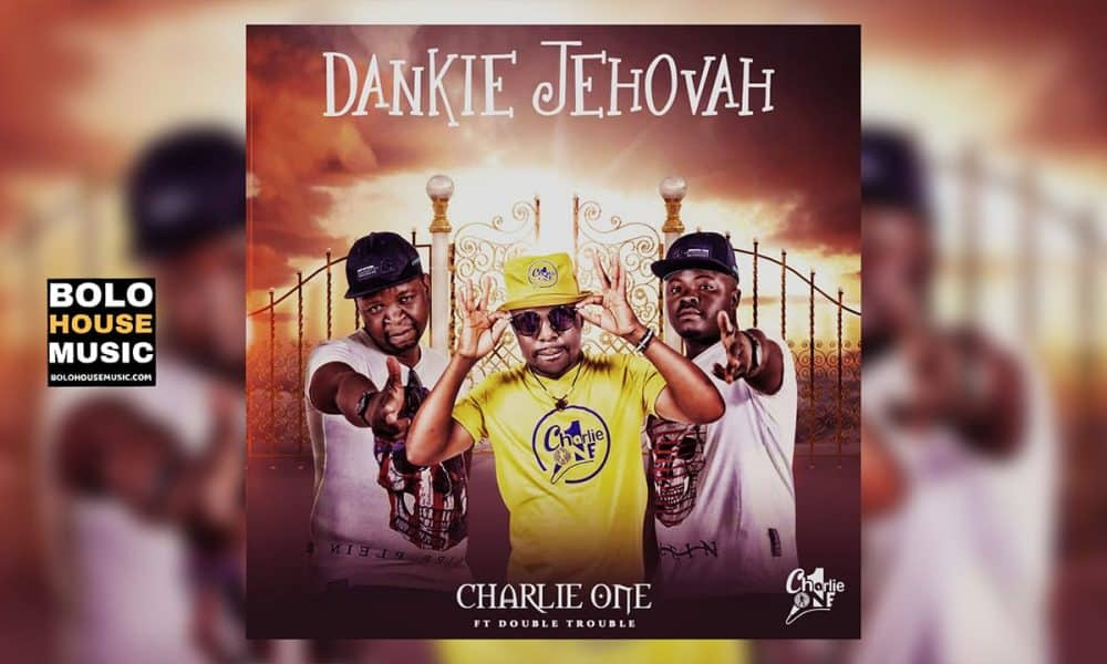 Charlie One - Dankie Jehovah Feat Double Trouble