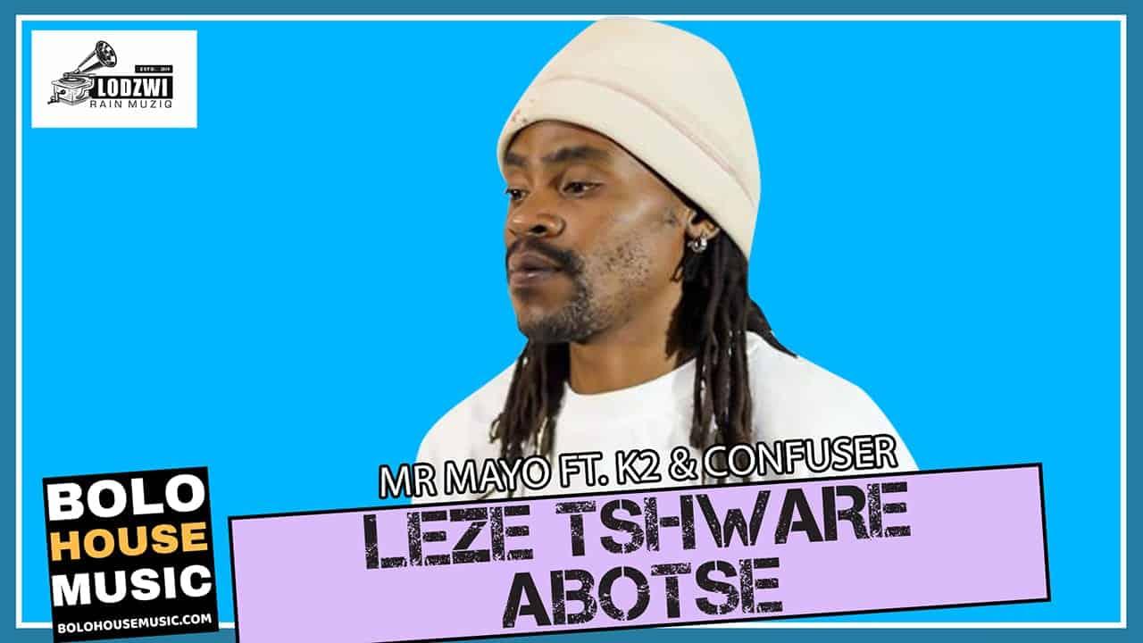 Mr Mayo - Leze Tshware Abotse Ft K2 & Confuser