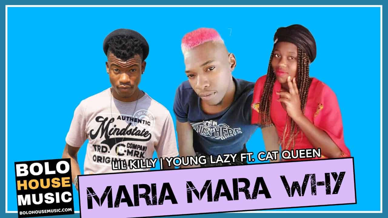 Lil Killy & Young Lazy - Maria Mara Why Ft Cat Queen