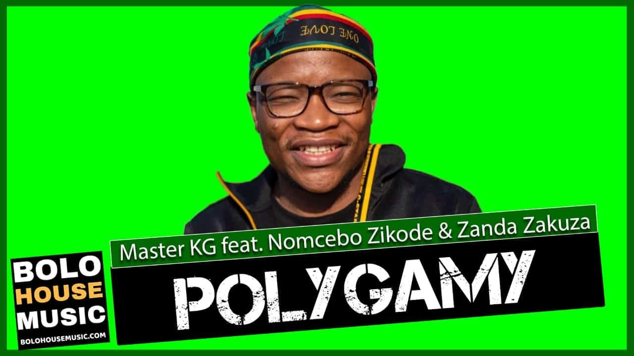 Master KG – Polygamy Ft. Nomcebo Zikode & Zanda Zakuza