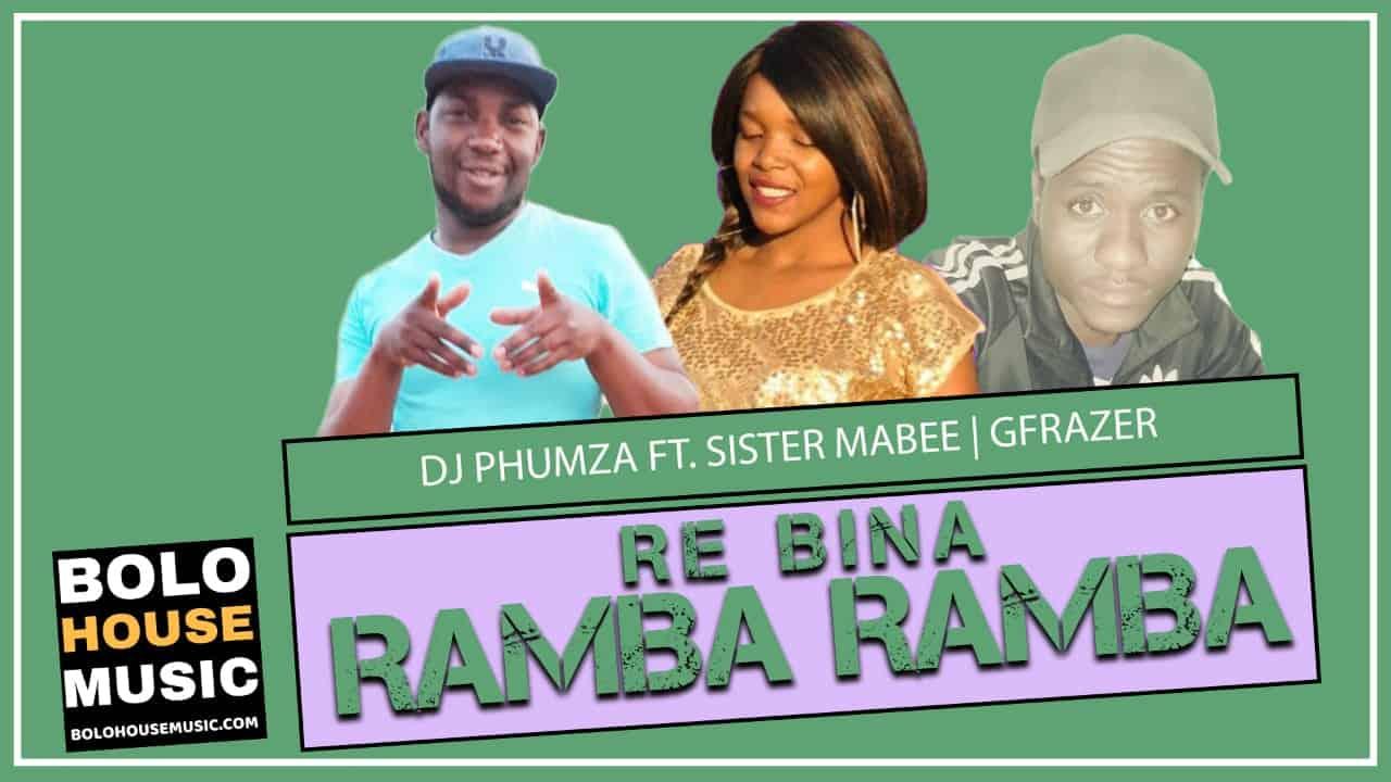 DJ Phumza - Re Bina Ramba Ramba Ft Sister Mabee & Gfrazer