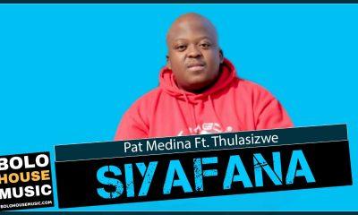 Pat Medina - Siyafana Feat. Thulasizwe