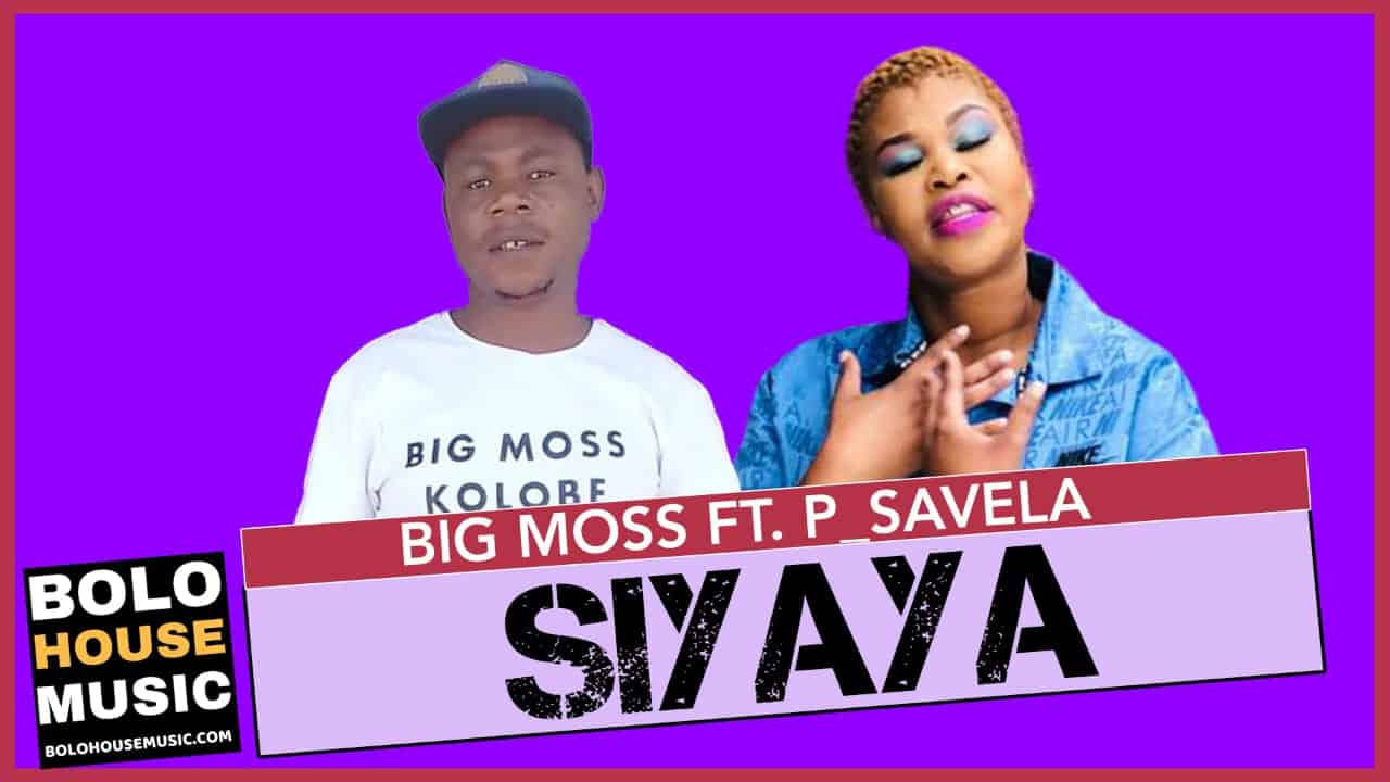 Big Moss - Siyaya Feat. P_Savela