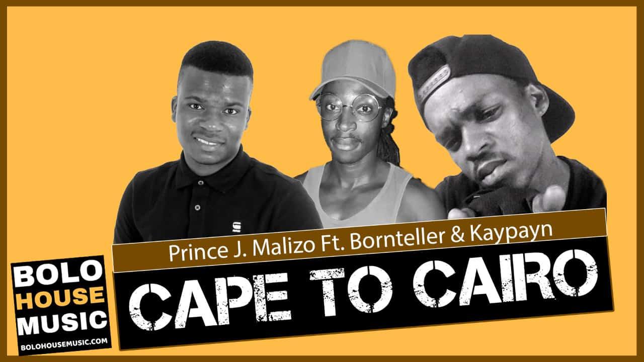 Prince J.Malizo - Cape to Cairo Ft. Bornteller & Kaypayn
