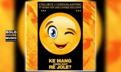 Chillibite x Lesmahlanyeng - Ke Mang Aseng Busy Re Jole