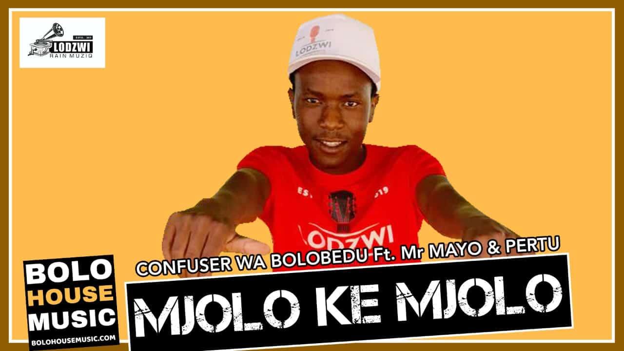Confuser Wa Bolobedu - Mjolo ke Mjolo Ft Mr Mayo & Pertu
