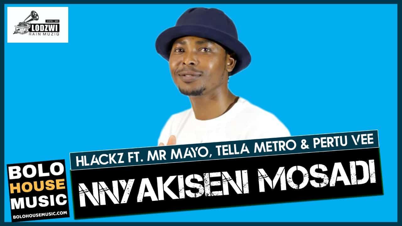 Hlackz - Nnyakiseni Mosadi Ft. Mr Mayo, Tella Metro & Pertu