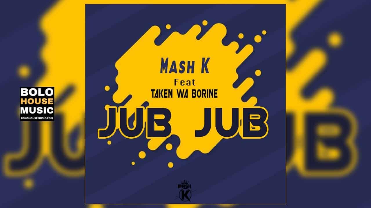 Mash K - Jub Jub Feat. Taken wabo Rinee