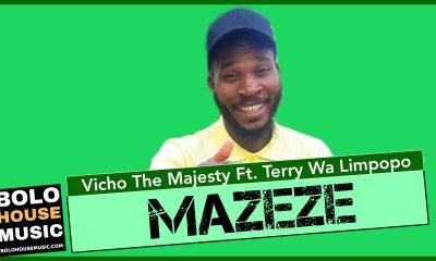 Vicho the Majesty - Mazeze Ft Terry wa Limpopo