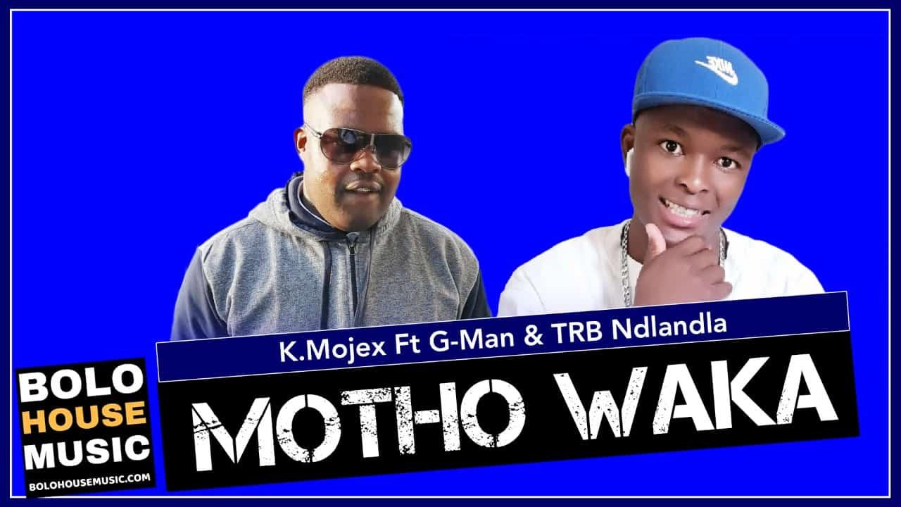 K.Mojex - Motho Waka Ft. G-Man & TRB Ndlandla