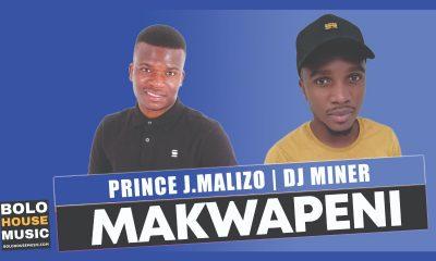 Makwapeni - Prince J.Malizo & DJ Miner